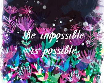 The Impossible is Possible A4 A3 Art Print - Illustration - Illustrated Print - Quotes - Inspirational - For the Home - Nature - Flowers