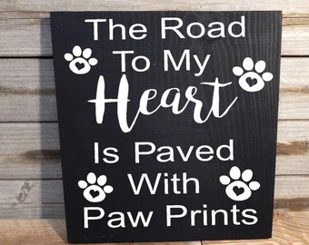 The Road to my Heart is Paved with Paw Prints.. Wood sign