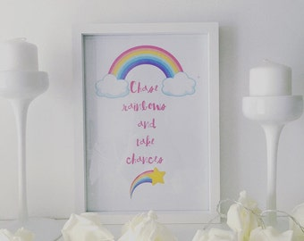 Rainbow - Chase rainbows and take chances print.