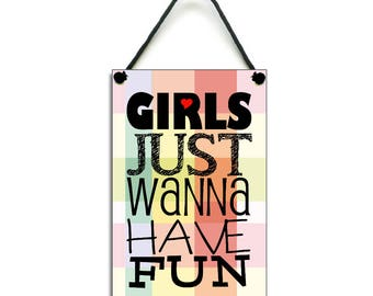 Girls Just Wanna Have Fun Gift Handmade Wooden Home SIgn/Plaque 512
