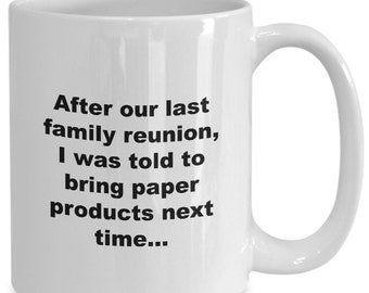 Funny cook coffee mug or tea cup - after our last family reunion, i was told to bring paper products next time...