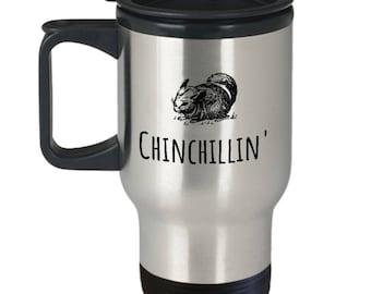 Funny Chinchilla Travel Mug - Chinchillin' - Chinchilla Owner Gift - Stainless Steel