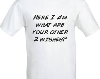 Here i am what are your other 2 WISHES  funny humour gift satire present party christmas  100% cotton t shirt