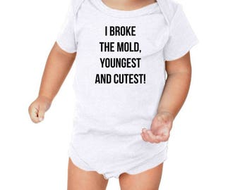 I broke the Mold,Youngest and Cutest Bodysuit,Jumper, Sleeper,Tshirt, Toddler, Newborn Gown, Baby Shower Gift, Hospital Outfit