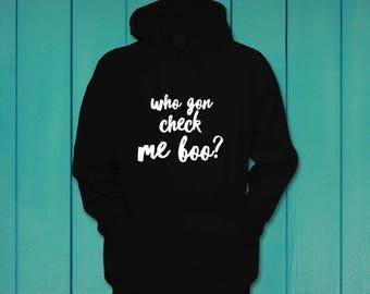 Who Gon Check Me Boo Hoodie Hooded Sweatshirt