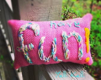 Have Fun! Hand Embroidered Mini Pillow Ready to Ship YelliKelli