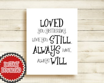 Inspirational Anniversary Quote Loved You Yesterday Love You Still Always Have Always Will Wall Art Print Wedding Gift Nursery Decor 6100D