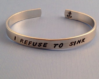 I Refuse To Sink - Hand Stamped Cuff Bracelet- In Aluminum, Copper, Brass, Sterling Silver