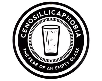 Cenosillicaphobia - The Fear Of An Empty Glass Metal Bar Sign - Fun Home Bar and Man Cave Decor!