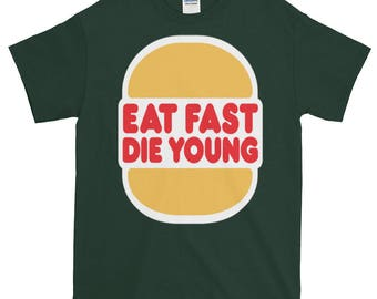 Eat Fast Die Young Short sleeve t-shirt