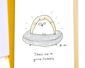 Take Me to Your Feeder - Funny Cat Card - Cat Dad Card - Cat Mom - UFO Cat- Space Cat