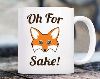 Oh For Fox Sake, Oh For Fox Sake mug, Fox Sake gift mug, For Fox sake gift, Coffee mug, fox gift mug, fox sayings, fox quote, fox sake mug