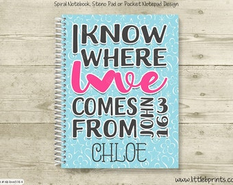 I know where love comes from John 3:16 Personalized Spiral Notebook Journal Prayer Journal Diary