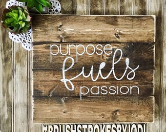 Purpose fuels passion, rustic wood signs, wood signs, handpainted sign, wooden sign, inspirational decor, wood decor, rustic decor