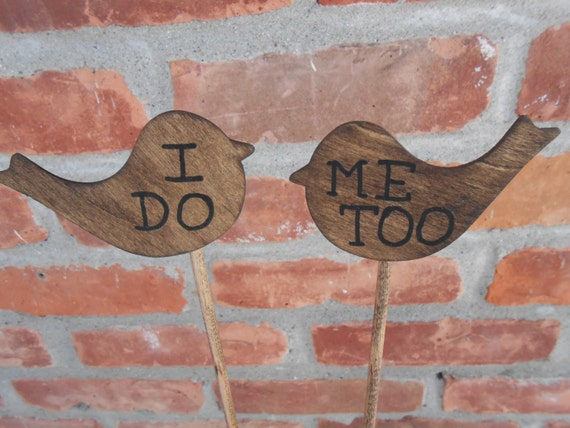 """Rustic Love Birds Cake Topper. """"I DO, ME TOO"""". Set Of Two Birds. Custom Orders Welcome"""