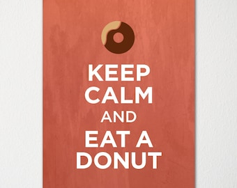 Keep Calm and Eat A Donut - Fine Art Print - Choice of Color - Purchase 3 and Receive 1 FREE