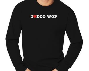 I Love Doo Wop Long Sleeve T-Shirt
