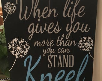 When life gives you more than you can stand