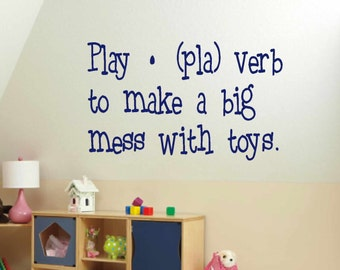 Kids Wall art - Children Playroom Wall Decals - Play (pla) verb to make a big mess with toys- Nusury - quote - Playroom decor