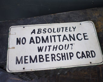 Vintage Absolutely No Admittance Without a Membership Card Sign / Vintage Metal Sign