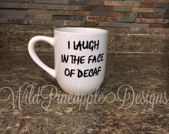 I laugh in the face of decaf coffee mug