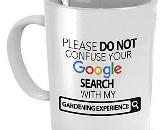 Gardening Mug,Please Do Not Confuse Your Google Search With My Gardening Experience, Gardening Gifts, Gardening Accessories