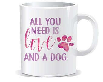 Dog Mug, All you need is love and a dog, dog lover mug, puppy mug