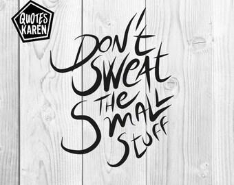 Don't sweat the small stuff design vector PNG, SVG, Cutting file, JPEG, Cricut Explore