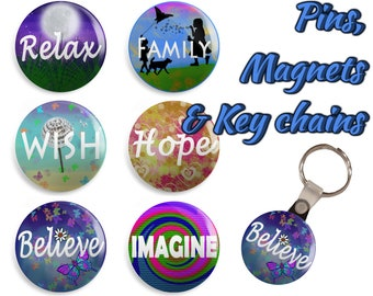 Inspirational pins, magnets, or key chain/keychain - Set of 6 - Relax, Family, Wish, Hope, Believe, Imagine