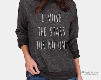 I Move the Stars for No One Champ Sweatshirt Alternative Apparel long sleeve shirt