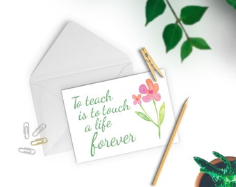 Teachers Appreciation, Greeting Card, To Teach is to Touch, a Heart Forever, Teacher Thank You, Instant Print Card, DIY Card No Ship