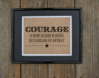 COURAGE Is Being Scared to Death but Saddling Up Anyway: Burlap Print, Inspirational Quote, Rustic Decor, Print on Burlap, John Wayne Quote