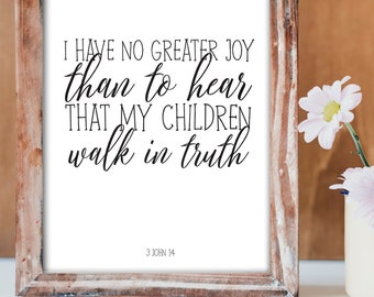 Bible Verse, I Have Ne Great Joy Than To Hear That My Children Walk In Truth, Wall Art, Inspirational, Art Prints, Printable, Decor, Gift