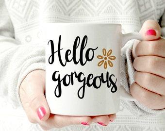 Hello gorgeous mug. Pun mug. Funny mug.
