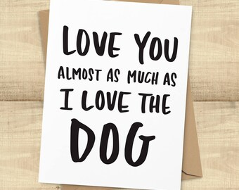 "Funny Valentine's Day Card, ""Love You Almost As Much As I Love The Dog"" greeting card; I Love You card, BLANK INSIDE"