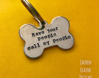 Have your People Call my People- Custom Hand Stamped Aluminum Pet Tag with Name & Phone Number on Back