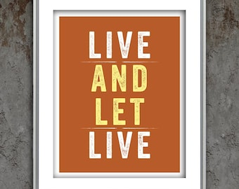 Typography quote letterpress style poster art print, Live and Let Live, inspirational typographic print