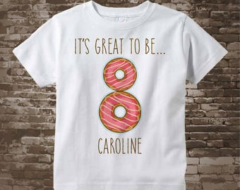 Eighth Birthday Shirt, Donut 8th Birthday Shirt, Personalized Girls Birthday Shirt with doughnuts, It's great to be 8, 8 is great 12212017a