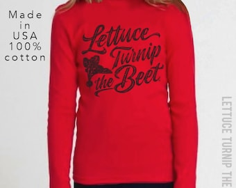 SALE - Lettuce turnip the beet ® official site - red cotton long sleeve shirt - unisex youth sizes - garden - funny - music - dance - chef