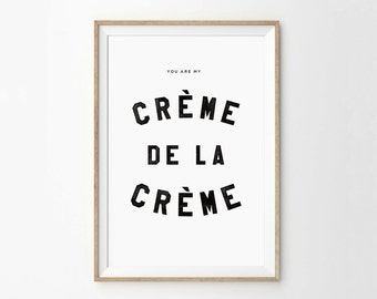 You Are My Creme de la Creme print - Typography Quote Art - Home Decor Print - Hand Printed Letters Art