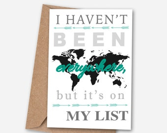 I haven't been everywhere, but it's on my list Greeting Card, Travel Card, Typography Card, Globe Card, World Card, Adventure Card