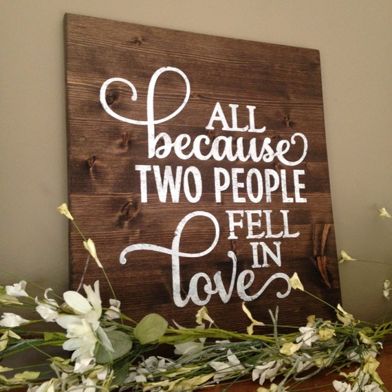 All because two people fell in love sign marriage sign for Love sign