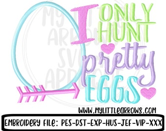 I only hunt pretty eggs applique embroidery design 4x4 5x7 6x10 - cute girl easter applique - girl easter applique - pretty easter egg