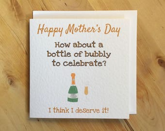Champagne Mother's Day Card, Happy Mother's Day card, A Bottle Of Bubbly To Celebrate? Card, funny mother's day card, I think I deserve it!