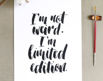 I'm Not Weird. I'm Limited Edition.    A4 Calligraphy Art Print