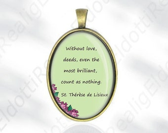 Without love, deeds St. Therese of Lisieux Quote - Catholic Medal Pendant Christian Religious Jewelry