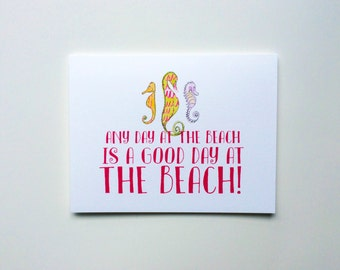 any day at the BEACH is a good day at the Beach! -  Note Cards