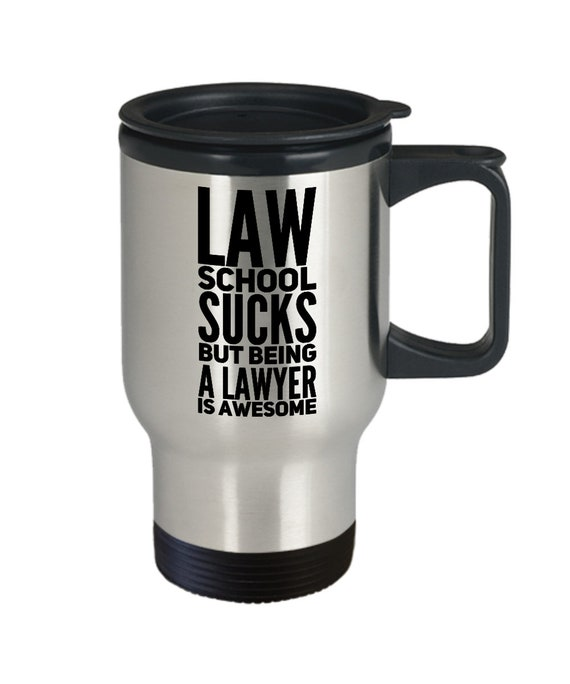 Law student travel mug law school sucks but being a lawyer is awesome