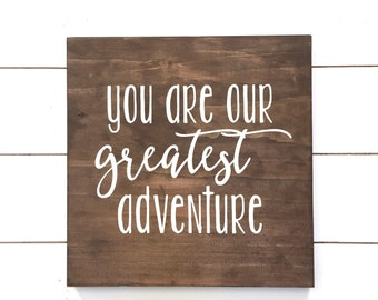 You are our greatest adventure Wood Sign, Nursery Wood Sign, Baby Decor, Baby Gift