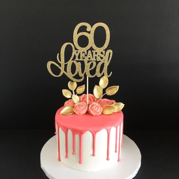 60 Years Loved Cake Topper 60th Birthday Cake Topper Happy